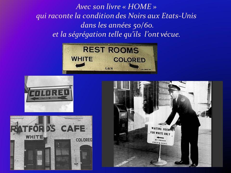 Avec son livre « HOME » qui raconte la condition des Noirs aux Etats-Unis dans les années 50/60.