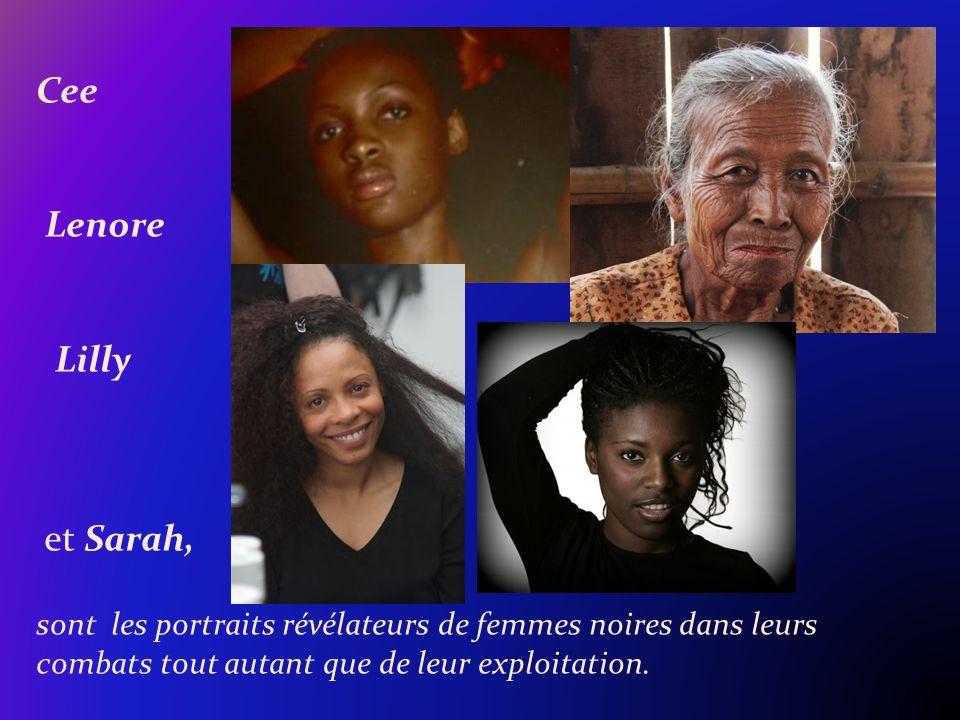 Cee Lenore Lilly et Sarah, sont les portraits révélateurs de femmes noires dans leurs combats tout autant que de leur exploitation.