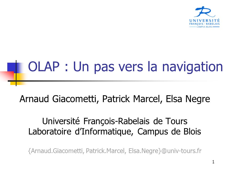 1 OLAP : Un pas vers la navigation Arnaud Giacometti, Patrick Marcel, Elsa Negre Université François-Rabelais de Tours Laboratoire dInformatique, Camp