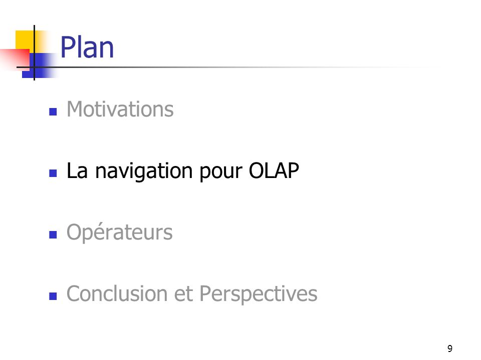 9 Plan Motivations La navigation pour OLAP Opérateurs Conclusion et Perspectives