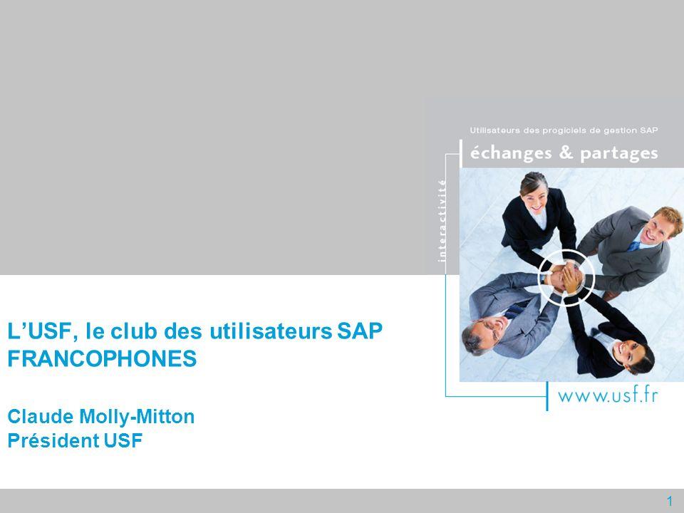 1 LUSF, le club des utilisateurs SAP FRANCOPHONES Claude Molly-Mitton Président USF