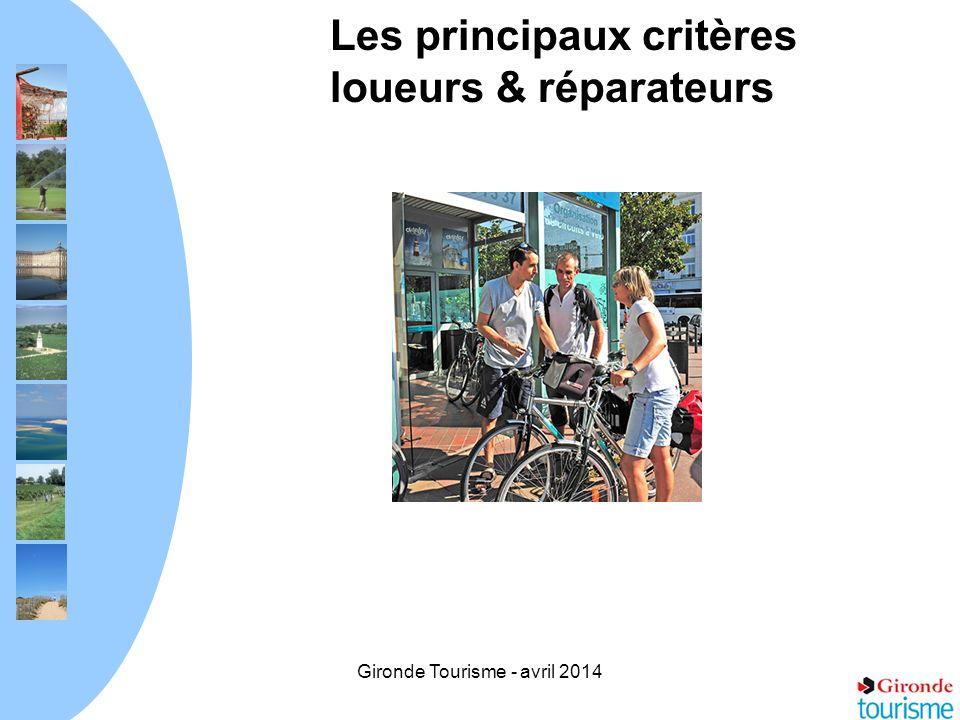 Gironde Tourisme - avril 2014 Les principaux critères loueurs & réparateurs