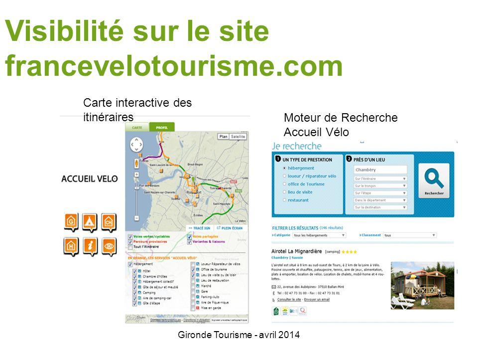 Gironde Tourisme - avril 2014 Visibilité sur le site francevelotourisme.com Carte interactive des itinéraires Moteur de Recherche Accueil Vélo