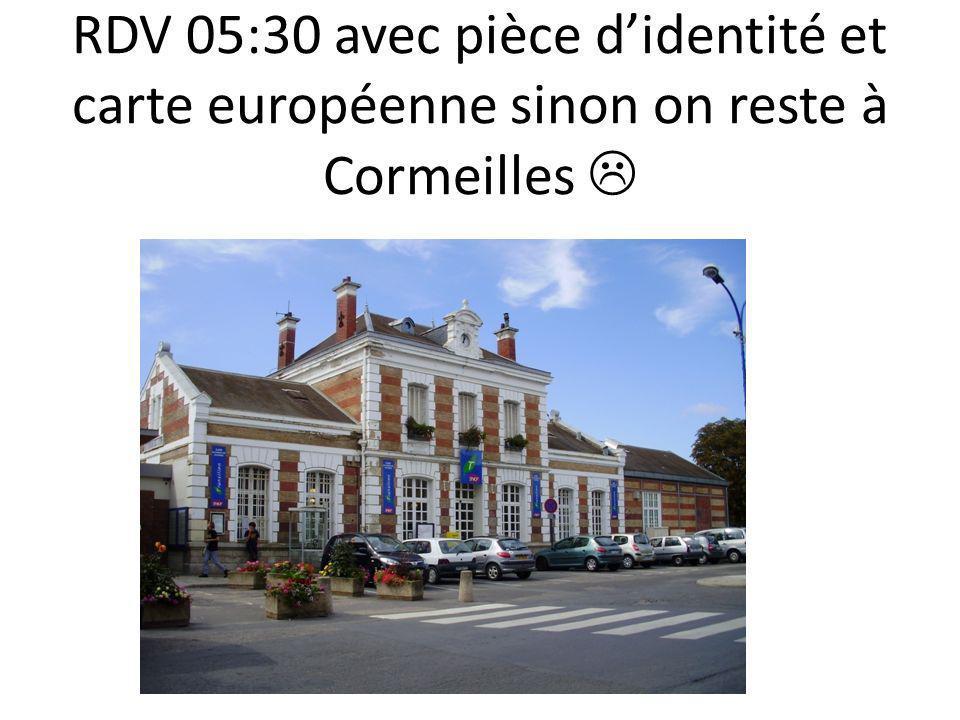 RDV 05:30 avec pièce didentité et carte européenne sinon on reste à Cormeilles