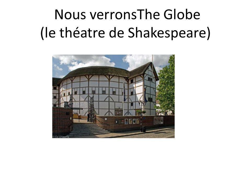 Nous verronsThe Globe (le théatre de Shakespeare)