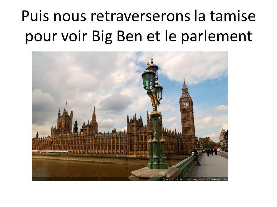 Puis nous retraverserons la tamise pour voir Big Ben et le parlement