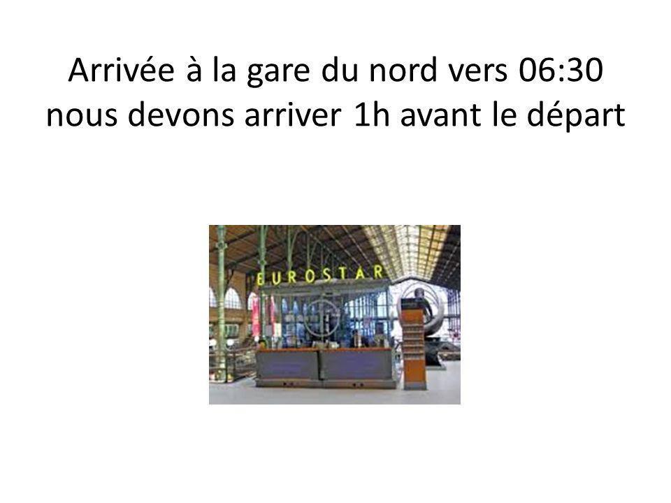 Arrivée à la gare du nord vers 06:30 nous devons arriver 1h avant le départ