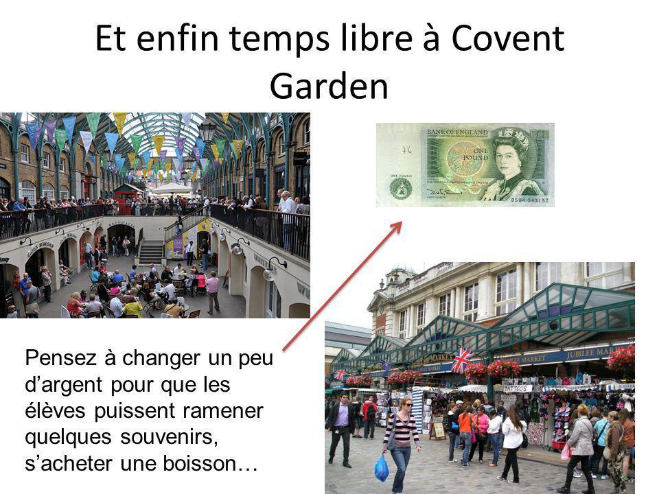 Et enfin temps libre à Covent Garden Pensez à changer un peu dargent pour que les élèves puissent ramener quelques souvenirs, sacheter une boisson…