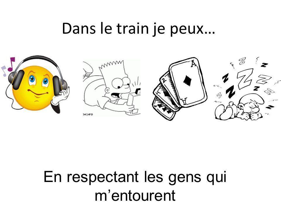Dans le train je peux… En respectant les gens qui mentourent