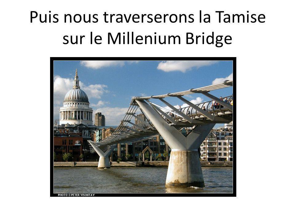 Puis nous traverserons la Tamise sur le Millenium Bridge