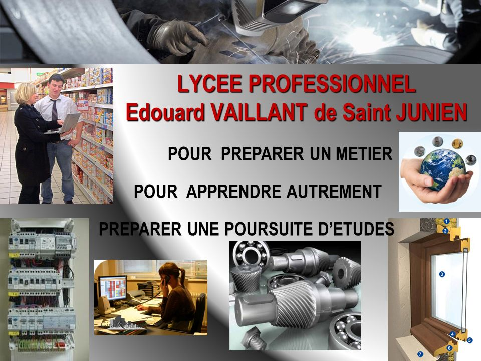 LYCEE PROFESSIONNEL Edouard VAILLANT de Saint JUNIEN POUR PREPARER UN METIER POUR APPRENDRE AUTREMENT PREPARER UNE POURSUITE DETUDES