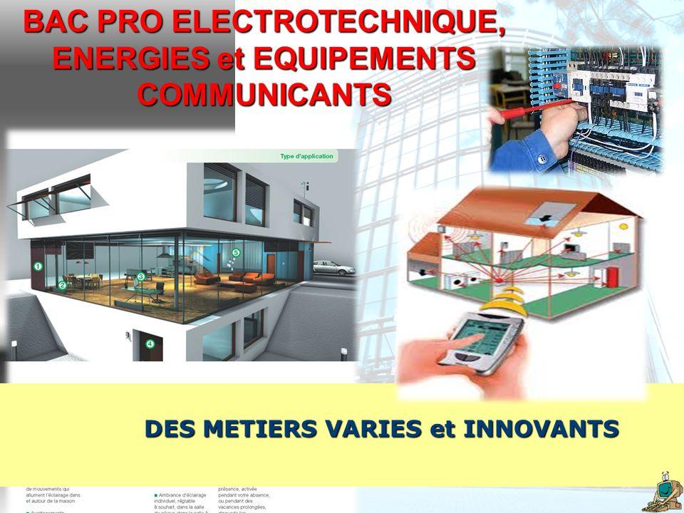 BAC PRO ELECTROTECHNIQUE, ENERGIES et EQUIPEMENTS COMMUNICANTS DES METIERS VARIES et INNOVANTS