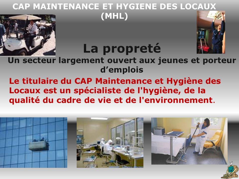 CAP MAINTENANCE ET HYGIENE DES LOCAUX (MHL) La propreté Un secteur largement ouvert aux jeunes et porteur demplois Le titulaire du CAP Maintenance et