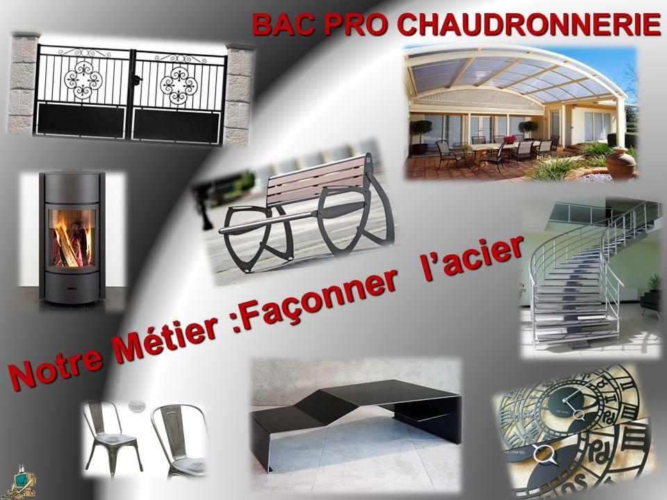 BAC PRO CHAUDRONNERIE Notre Métier :Façonner lacier