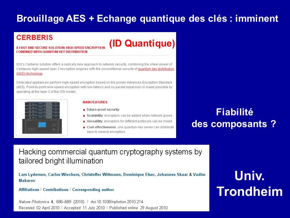 Brouillage AES + Echange quantique des clés : imminent (ID Quantique) Univ. Trondheim Fiabilité des composants ?