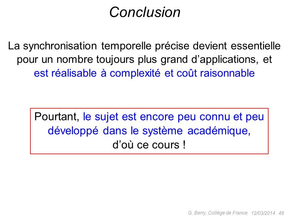12/03/2014 47 G. Berry, Collège de France Garanties temporelles de Spanner Pour deux transactions décriture T1 et T2 enregistrées à t1 et t2 et commit