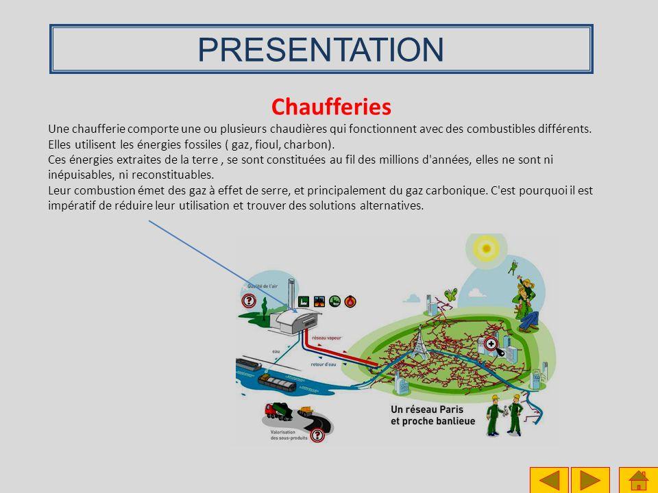 PRESENTATION Chaufferies Une chaufferie comporte une ou plusieurs chaudières qui fonctionnent avec des combustibles différents. Elles utilisent les én