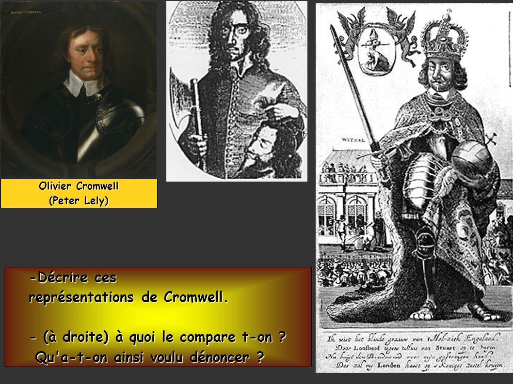 Olivier Cromwell (Peter Lely) -Décrire ces représentations de Cromwell. - (à droite) à quoi le compare t-on ? Qu'a-t-on ainsi voulu dénoncer ? Qu'a-t-