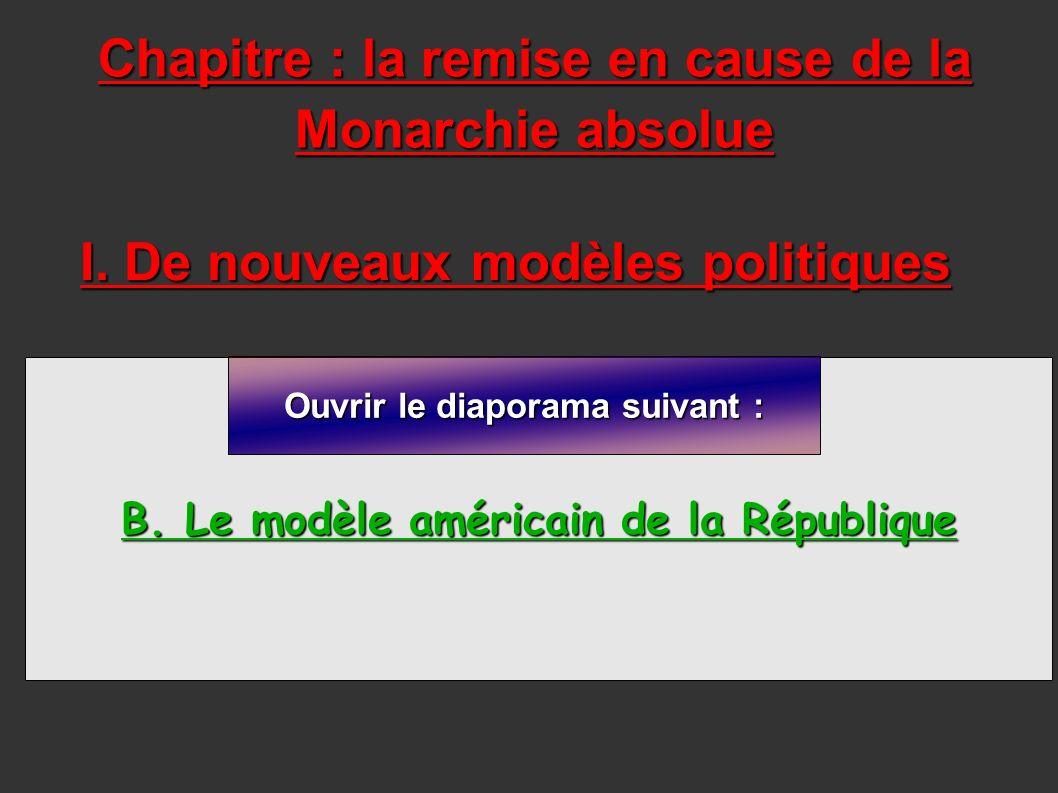 Chapitre : la remise en cause de la Monarchie absolue B. Le modèle américain de la République I. De nouveaux modèles politiques Ouvrir le diaporama su