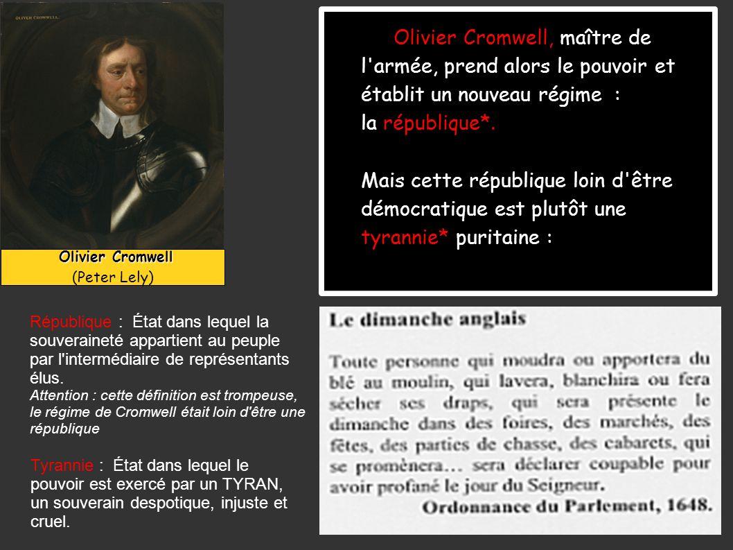 Olivier Cromwell, maître de l'armée, prend alors le pouvoir et établit un nouveau régime : la république*. Mais cette république loin d'être démocrati