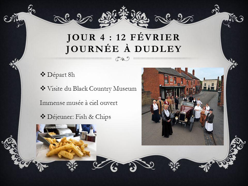 JOUR 4 : 12 FÉVRIER JOURNÉE À DUDLEY Départ 8h Visite du Black Country Museum Immense musée à ciel ouvert Déjeuner: Fish & Chips