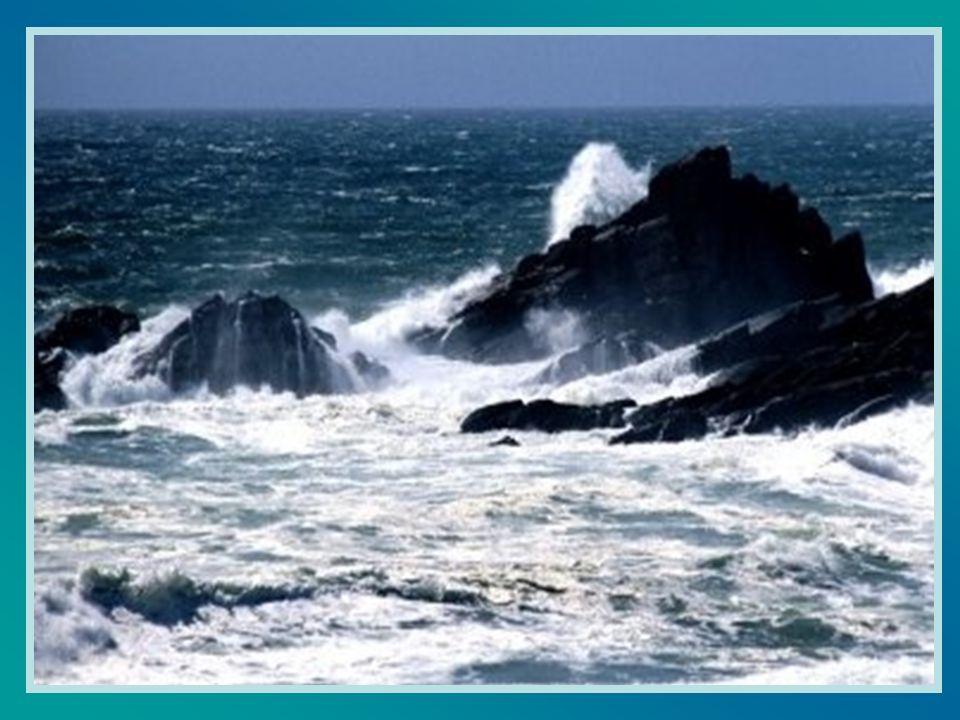J ai vu, Seigneur, la mer sombre et furieuse s attaquer aux rochers.