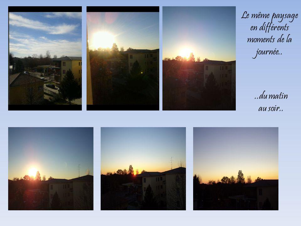 Le même paysage en différents moments de la journée....du matin au soir..
