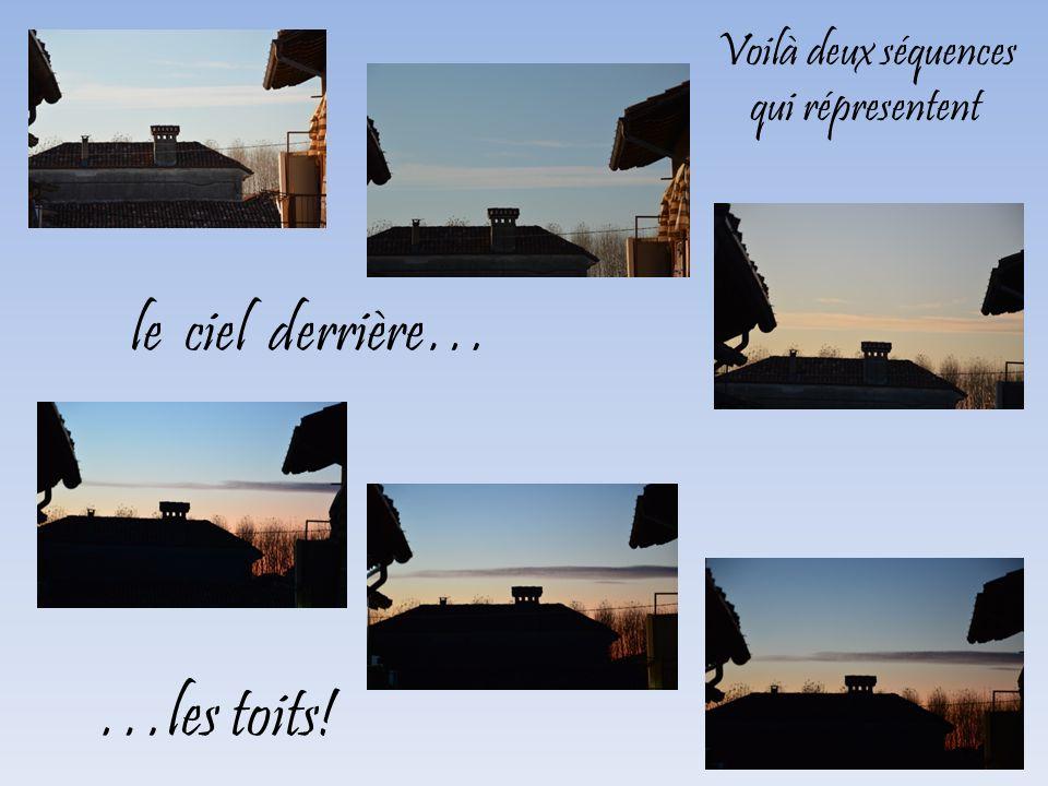 le ciel derrière… Voilà deux séquences qui répresentent …les toits!