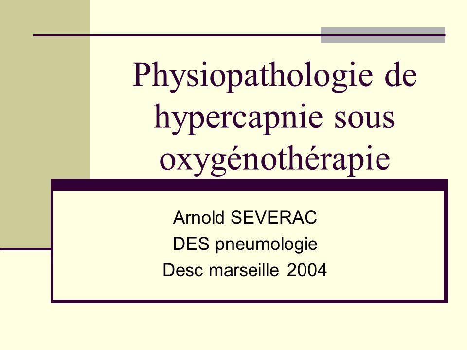 Physiopathologie de hypercapnie sous oxygénothérapie Arnold SEVERAC DES pneumologie Desc marseille 2004