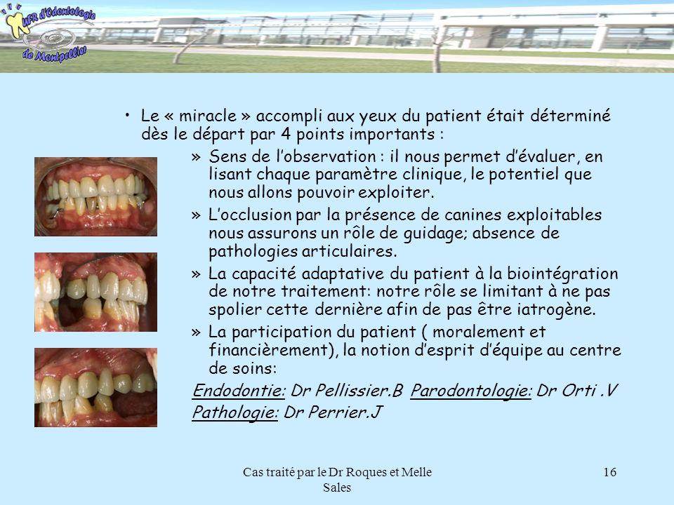 Cas traité par le Dr Roques et Melle Sales 16 Le « miracle » accompli aux yeux du patient était déterminé dès le départ par 4 points importants : »Sen