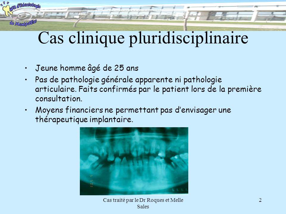 Cas traité par le Dr Roques et Melle Sales 2 Cas clinique pluridisciplinaire Jeune homme âgé de 25 ans Pas de pathologie générale apparente ni patholo