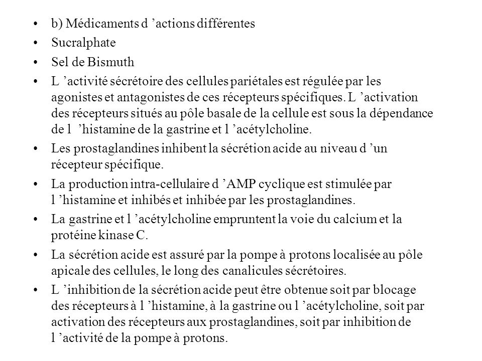 b) Médicaments d actions différentes Sucralphate Sel de Bismuth L activité sécrétoire des cellules pariétales est régulée par les agonistes et antagon