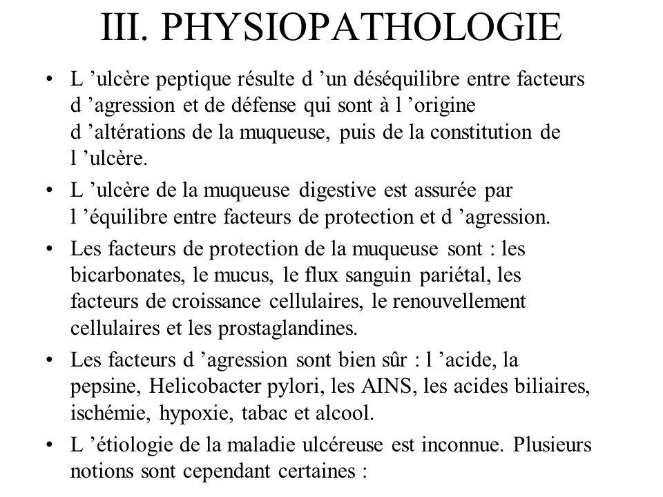 III. PHYSIOPATHOLOGIE L ulcère peptique résulte d un déséquilibre entre facteurs d agression et de défense qui sont à l origine d altérations de la mu