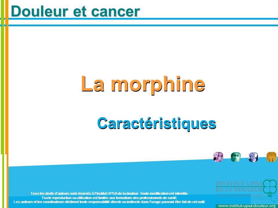 Douleur et cancer La morphine Caractéristiques La morphine Caractéristiques Tous les droits dauteurs sont réservés à lInstitut UPSA de la douleur. Tou