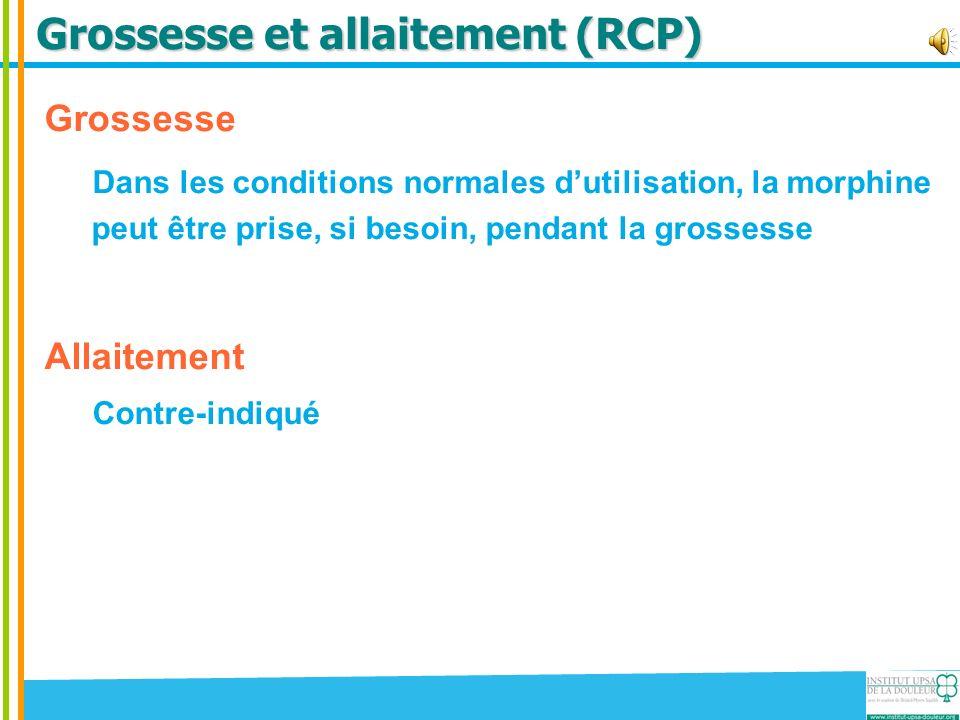 Grossesse et allaitement (RCP) Grossesse Dans les conditions normales dutilisation, la morphine peut être prise, si besoin, pendant la grossesse Allai