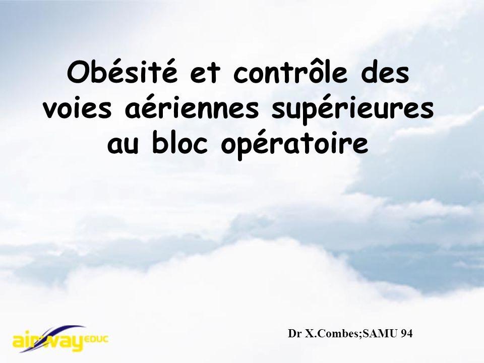 Obésité et contrôle des voies aériennes supérieures au bloc opératoire Dr X.Combes;SAMU 94