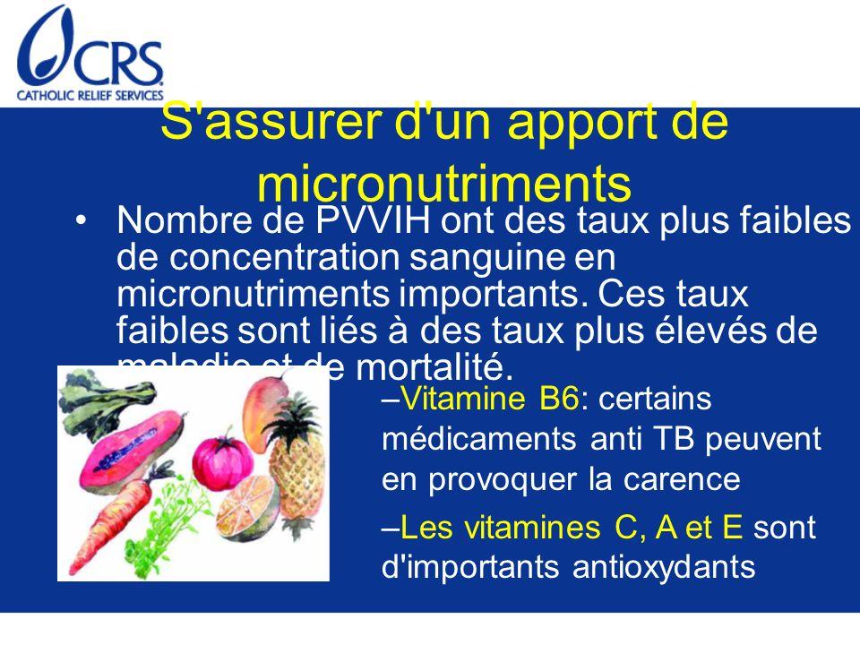 S assurer d un apport de micronutriments Nombre de PVVIH ont des taux plus faibles de concentration sanguine en micronutriments importants.