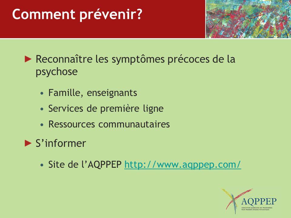 Comment prévenir? Reconnaître les symptômes précoces de la psychose Famille, enseignants Services de première ligne Ressources communautaires Sinforme