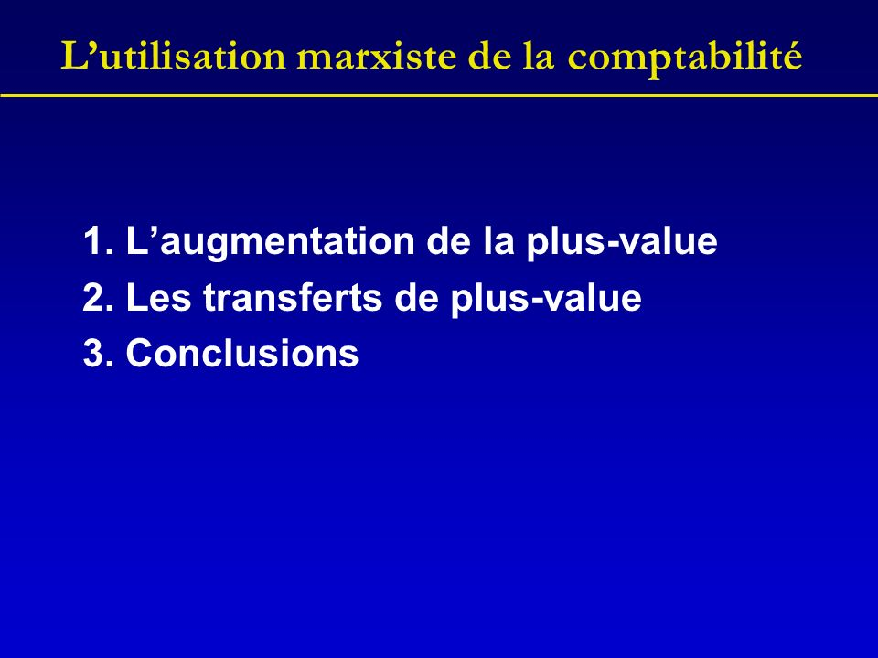 Lutilisation marxiste de la comptabilité La restructuration donne un exemple comment les capitalistes utilisent leur comptabilité pour imposer une augmentation de la plus-value.