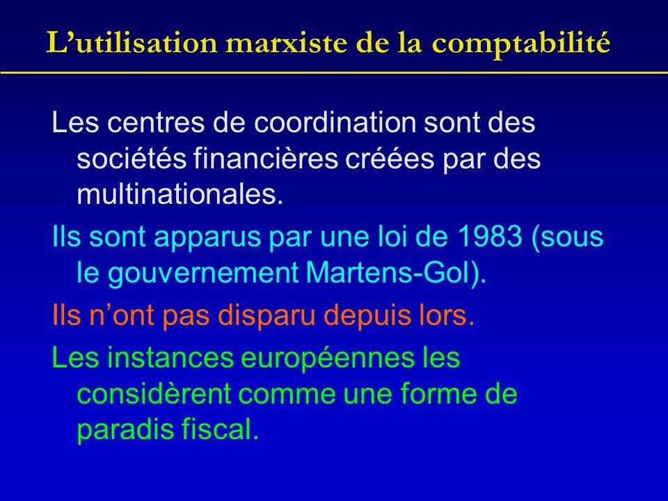 Lutilisation marxiste de la comptabilité Les centres de coordination sont des sociétés financières créées par des multinationales. Ils sont apparus pa