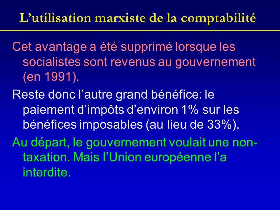 Lutilisation marxiste de la comptabilité Cet avantage a été supprimé lorsque les socialistes sont revenus au gouvernement (en 1991). Reste donc lautre
