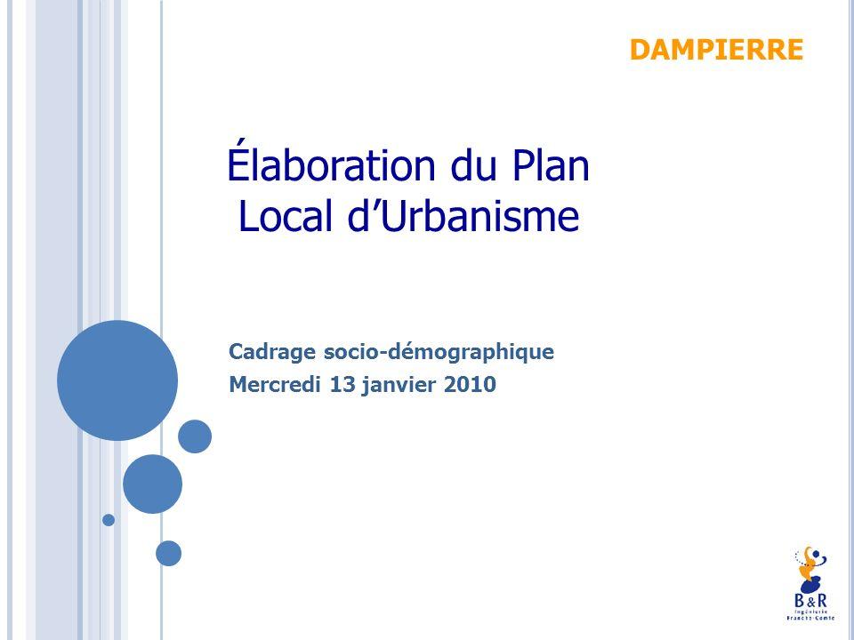 Élaboration du Plan Local dUrbanisme DAMPIERRE Cadrage socio-démographique Mercredi 13 janvier 2010