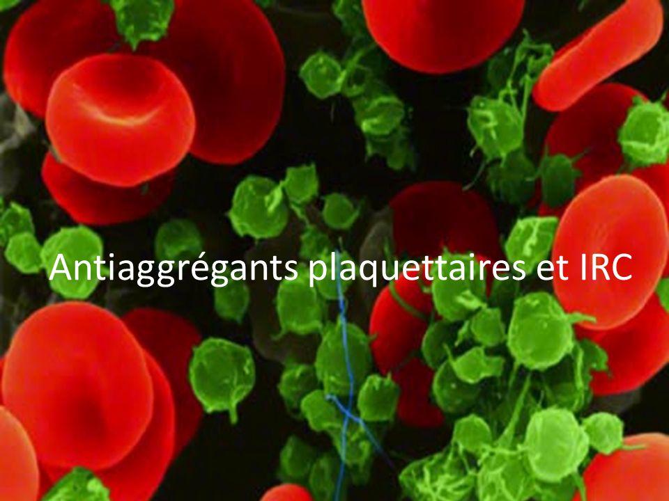 Antiaggrégants plaquettaires et IRC