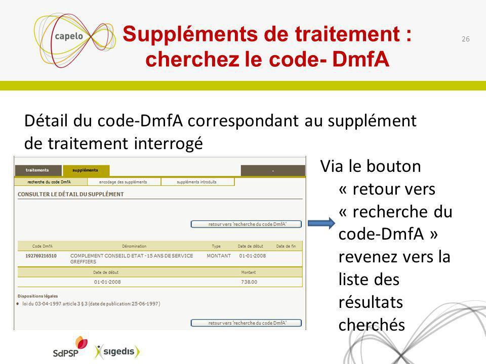 Suppléments de traitement : cherchez le code- DmfA 26 Via le bouton « retour vers « recherche du code-DmfA » revenez vers la liste des résultats cherc