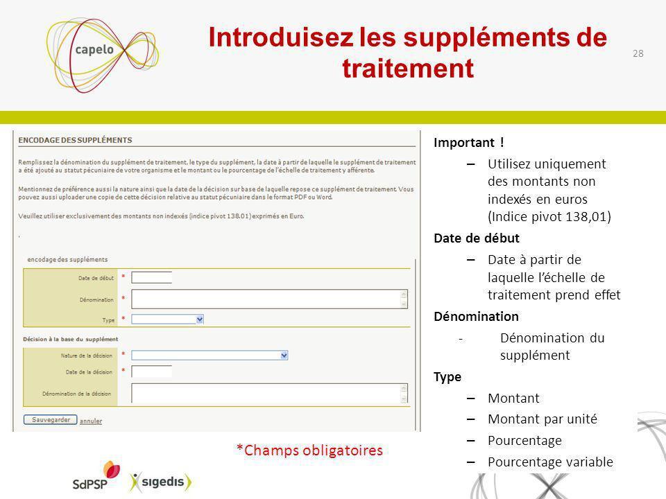 Introduisez les suppléments de traitement Important ! – Utilisez uniquement des montants non indexés en euros (Indice pivot 138,01) Date de début – Da