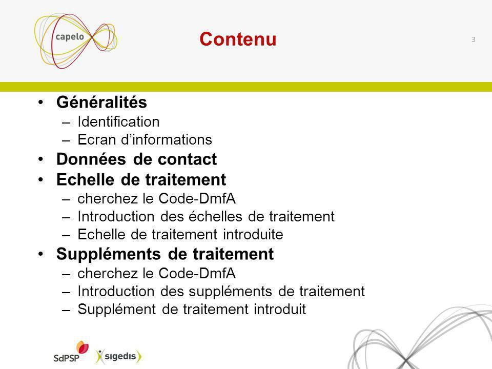 Contenu Généralités –Identification –Ecran dinformations Données de contact Echelle de traitement –cherchez le Code-DmfA –Introduction des échelles de