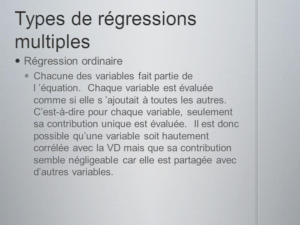Régression ordinaire Régression ordinaire Chacune des variables fait partie de l équation. Chaque variable est évaluée comme si elle s ajoutait à tout