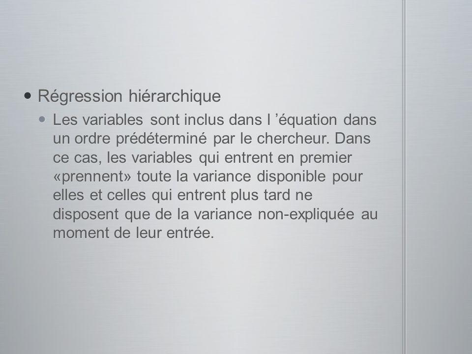 Régression hiérarchique Régression hiérarchique Les variables sont inclus dans l équation dans un ordre prédéterminé par le chercheur. Dans ce cas, le