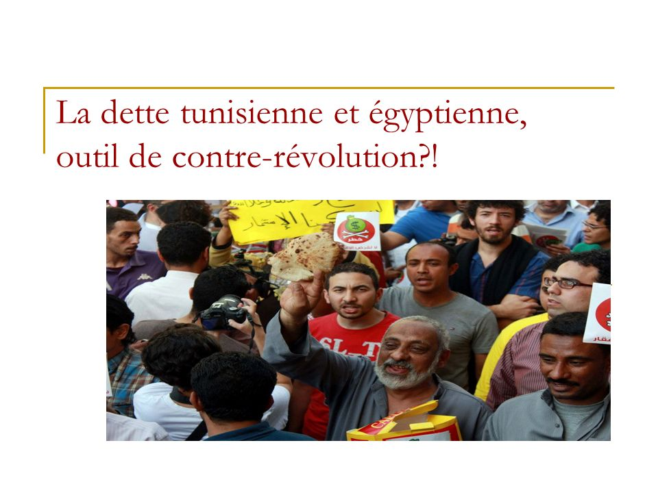 Cliquez pour ajouter un texte La dette tunisienne et égyptienne, outil de contre-révolution !