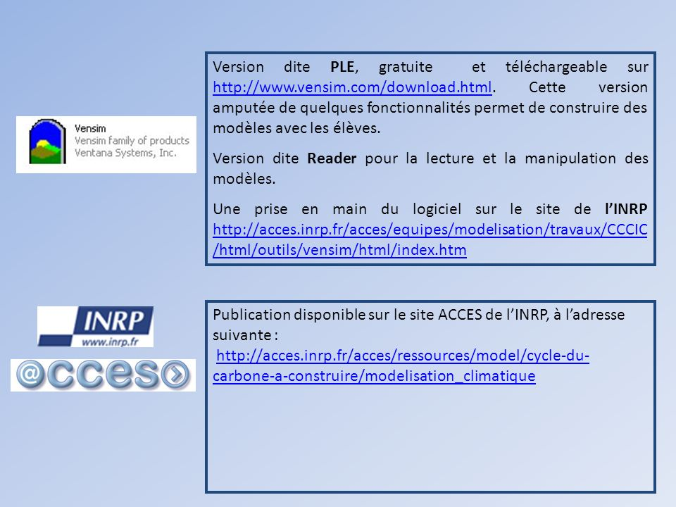 Version dite PLE, gratuite et téléchargeable sur http://www.vensim.com/download.html.